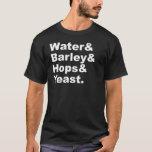 Water & Barley & Hops & Yeast   Beer Ingredients T-Shirt