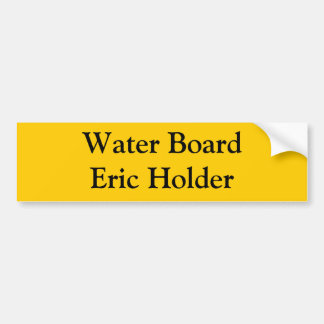 Water Board Eric Holder Car Bumper Sticker