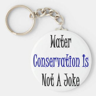 Water Conservation Is Not A Joke Basic Round Button Keychain