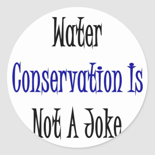 Water Conservation Is Not A Joke Classic Round Sticker