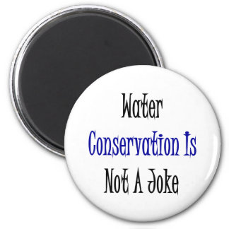 Water Conservation Is Not A Joke 2 Inch Round Magnet