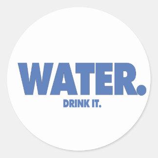 Water. Drink It. Classic Round Sticker