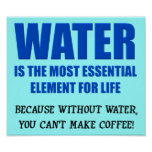Water Essential For Life Coffee Funny Poster Sign