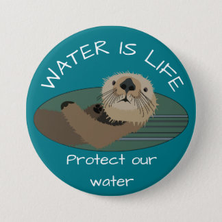 """""""Water is life"""" and """"Protect our water with otter Button"""