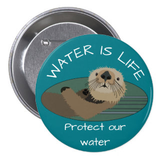 """Water is life"" and ""Protect our water with otter Button"