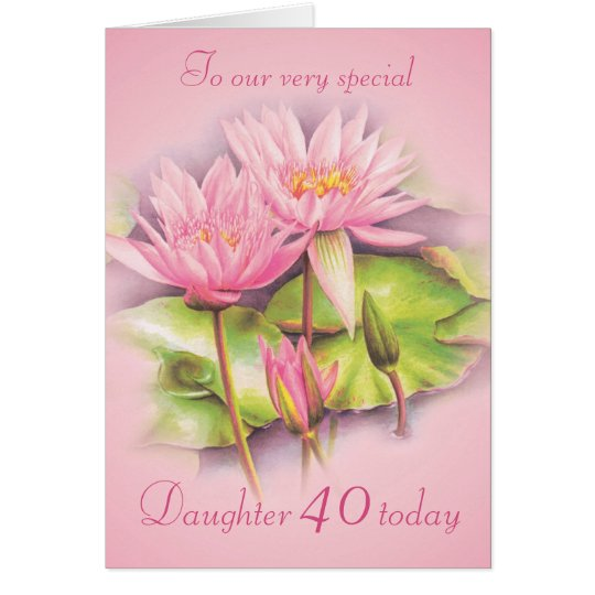 Water lily floral pink daughter 40th birthday card – Daughter Birthday Cards