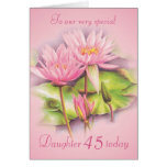Water lily floral pink daughter 45th birthday card