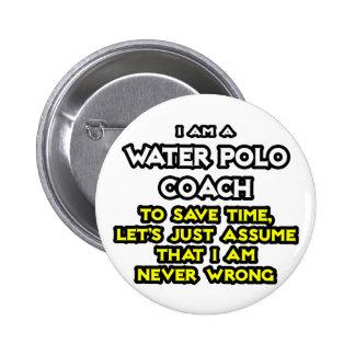 Water Polo Coach .. Assume I Am Never Wrong Pinback Button