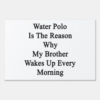 Water Polo Is The Reason Why My Brother Wakes Up E Signs