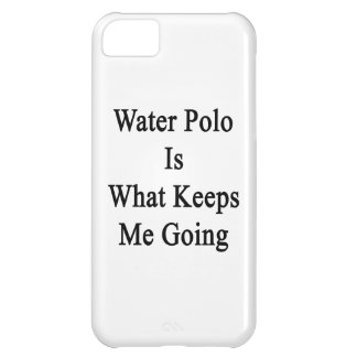 Water Polo Is What Keeps Me Going Cover For iPhone 5C