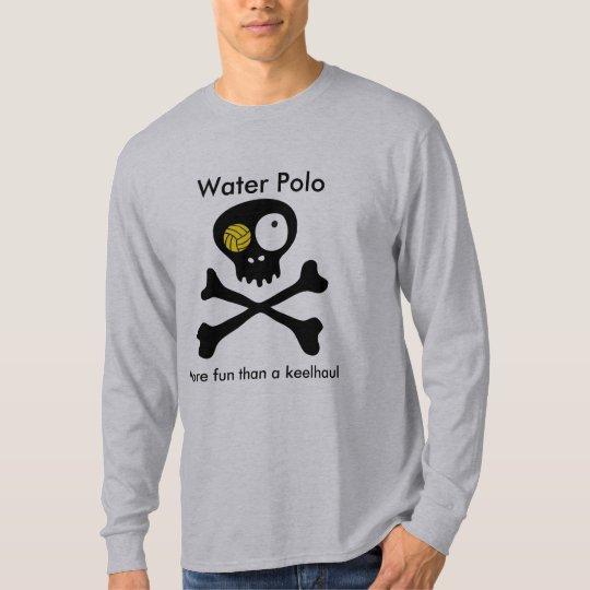 Water Polo...More fun than a keelhaul T-Shirt