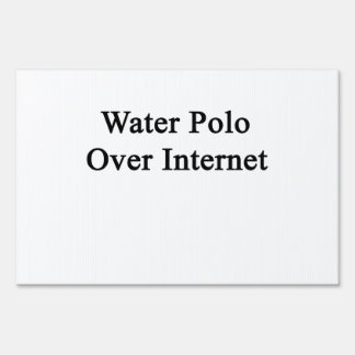 Water Polo Over Internet Yard Sign