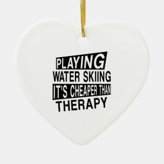 WATER SKIING IT IS CHEAPER THAN THERAPY CERAMIC ORNAMENT
