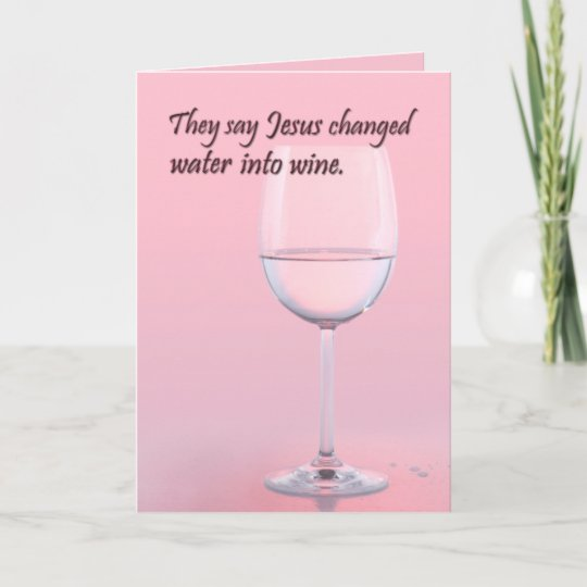 Water To Wine Birthday Card Zazzle