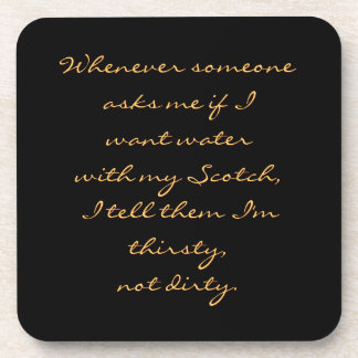 Water with Scotch, Thirsty not Dirty Funny Coaster