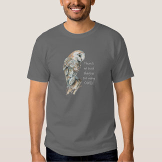 Watercolor Barn Owl No such thing too many Owls T-shirt