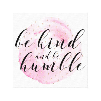 Watercolor Be Kind and Be Humble Quote Canvas Print