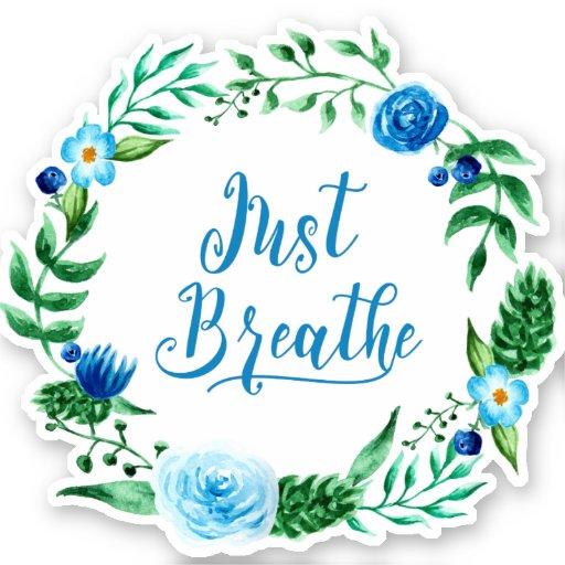 Watercolor Blue Floral Wreath Just Breathe Sticker