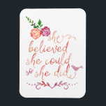 """Watercolor Quote She Believed She Could So She Did Magnet<br><div class=""""desc"""">Beautiful modern trendy watercolor typography calligraphy quote. &quot;She believed she could so she did&quot;. Featuring two pretty rose flowers and a cute little chic bird.</div>"""