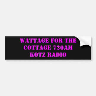 WATTAGE FOR THE COTTAGE 720AM KOTZ RADIO BUMPER STICKER