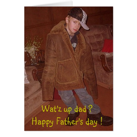 Wat'z up dad ?Happy Father's day ! Card