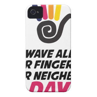 Wave All Your Fingers At Your Neighbors Day iPhone 4 Case