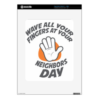 Wave All Your Fingers At Your Neighbors Day Skin For The iPad