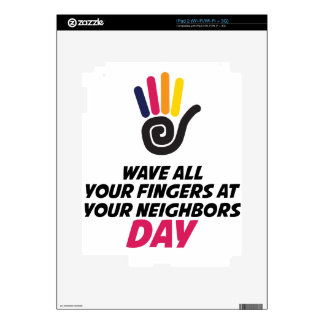 Wave All Your Fingers At Your Neighbors Day Skins For iPad 2