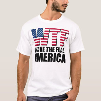 Wave the Flag (WTF) AMERICA T-Shirt
