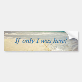 Waves Sand Meet If Only I was Here Bumper Sticker