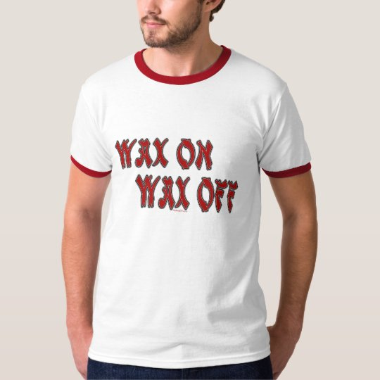 Wax On T-Shirt