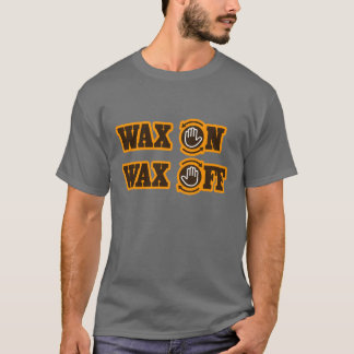 Wax On - Wax Off T-Shirt