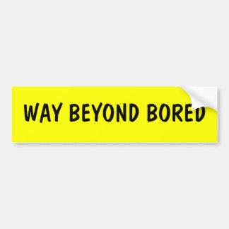 Way Beyond Bored Bumper Sticker