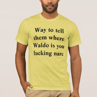 Way to tell them where Waldo is you fucking narc T-Shirt