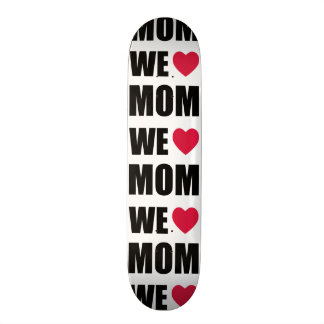 WE <3 MOM - Black Text and Red Heart Design Skate Boards