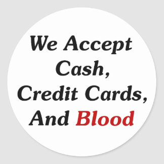 We Accept Cash, Credit Cards, And Blood Classic Round Sticker