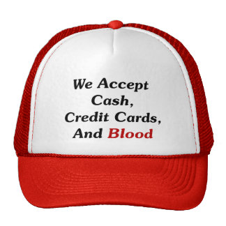 We Accept Cash, Credit Cards, And Blood Mesh Hat