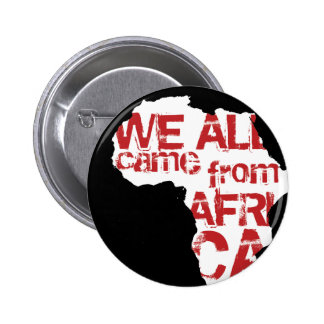 WE ALL CAME FROM AFRICA PINBACK BUTTON