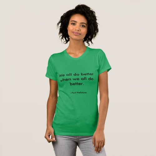 We All Do Better Paul Wellstone quote t_shirt