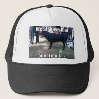 WE ALL HAVE THAT ONE FRIEND TRUCKER HAT