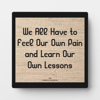 We All Have To Feel Our Own Pain... Plaque