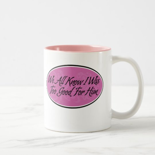 We All Know I Was Too Good For Him Two-Tone Coffee Mug