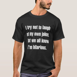 We all know I'm hilarious T-Shirt