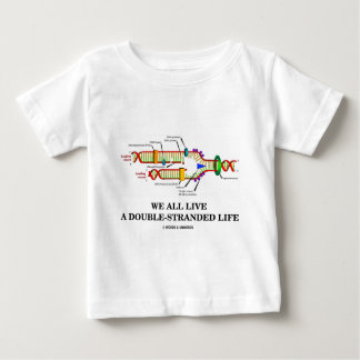 We All Live A Double-Stranded Life (DNA Humor) Baby T-Shirt