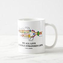 We All Live A Double-Stranded Life (DNA Humor) Mug