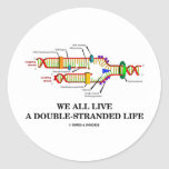 We All Live A Double-Stranded Life (DNA Humor) Round Sticker