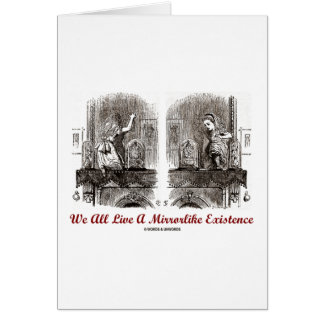 We All Live A Mirrorlike Existence (Wonderland) Greeting Cards
