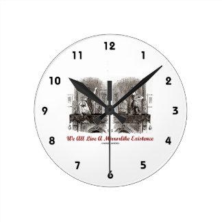 We All Live A Mirrorlike Existence (Wonderland) Round Clock