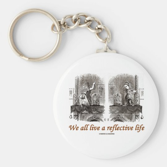 We All Live A Reflective Life (Wonderland) Keychain