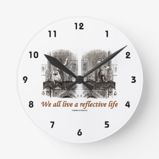 We All Live A Reflective Life (Wonderland) Round Clock